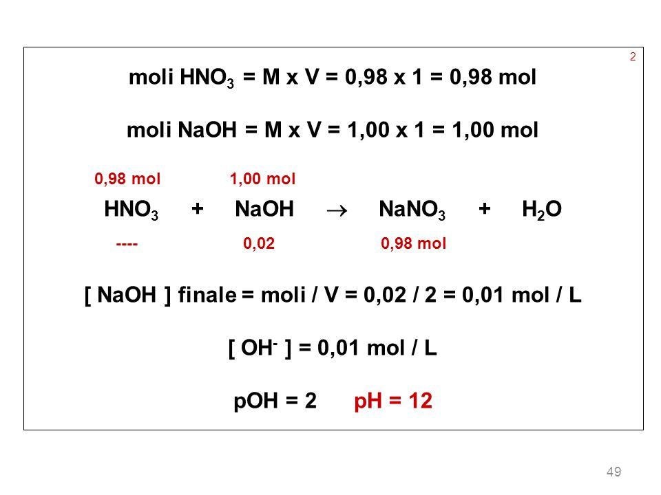 [ NaOH ] finale = moli / V = 0,02 / 2 = 0,01 mol / L